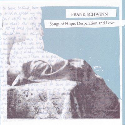 Frank Schwinn Songs Of Hope Desperation And Love